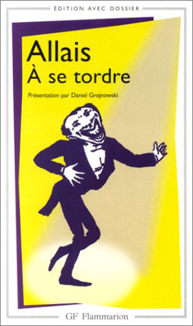 Alphonse Allais - A se tordre