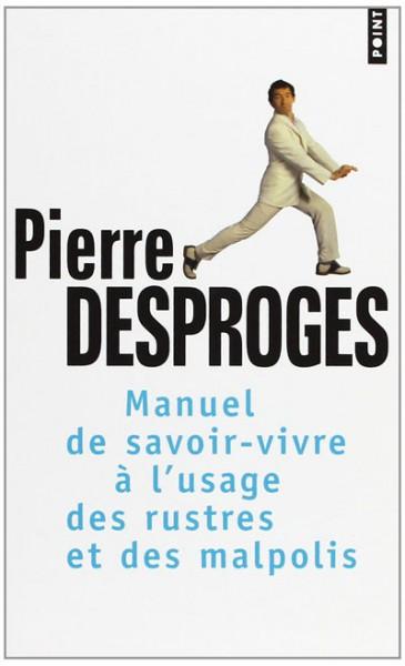 Manuel de savoir-vivre à l'usage des rustres et des malpolis - Pierre Desproges